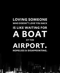 Loving someone who doesn't love you back is like waiting for a boat Delectable Quotes About Loving Someone Who Doesn T Love You