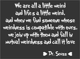 Dr Seuss Quotes About Love Stunning Quote About Wedding Mutual Weirdness Dr Suess Quote On Love