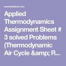 applied thermodynamics assignment sheet solved problems applied thermodynamics assignment sheet 3 solved problems thermodynamic air cycle reciprocating air compressors talent reciprocating