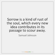 Sorrow Is A Kind Of Rust Of The Soul Which Every New