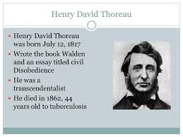 henry david thoreau henry david thoreau was born  2 henry david thoreau was born 12 1817 wrote the book walden and an essay titled civil disobedience he was a transcendentalist he died in 1862
