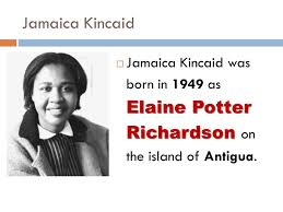 "girl"" by kincaid ppt video online  3 kincaid kincaid was born in 1949 as elaine potter richardson on the island of antigua"