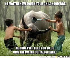 no matter how tough your childhood was,... - Meme Generator ... via Relatably.com