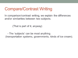 academic writing i today compare contrast writing ppt  compare contrast writing in comparison contrast writing we explain the differences and