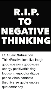 Positive Vibes Quotes Inspiration NEGATIVE THINKING LOA LawOfAtrraction ThinkPositive Love Live Laugh