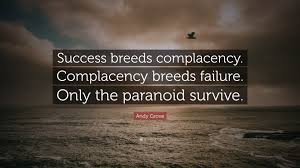 """Complacency Quotes Cool Andy Grove Quote """"Success Breeds Complacency Complacency Breeds"""