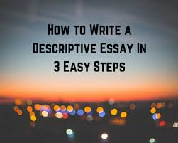 how to write a descriptive essay in easy steps bestessay education how to write a descriptive essay in 3 easy steps