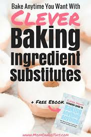 Baking Ingredient Substitutions Clever Baking Substitutes