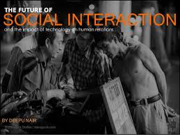 ie admissions essay the future of social interaction and the impact of technology on human relations social interaction by deepu nair the future of