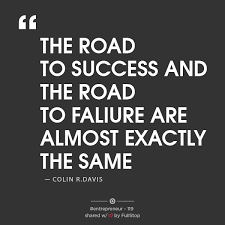Success And Failure Quotes Custom THE ROAD TO SUCCESS AND THE ROAD TO FAILURE ARE ALMOST EXACTLY THE