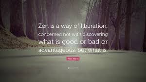 Alan Watts Quote Zen Is A Way Of Liberation Concerned Not With