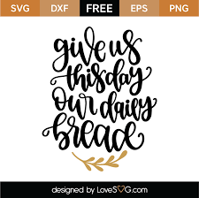 Give us this day our daily bread svg this listing is for an instant download. Give Us This Day Our Daily Bread Svg Cut File Lovesvg Com