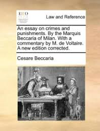essay crimes punishments marquis beccaria milan commentary m an essay on crimes and punishments by cesare beccaria
