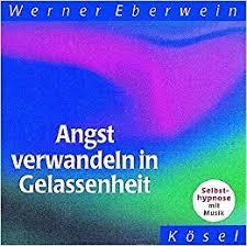 Werner Eberwein: Angst verwandeln in, gelassenheit (CD) » Zeit zu leben
