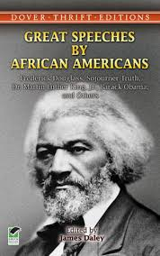 great speeches by african americans frederick douglass sojourner  great speeches by african americans frederick douglass sojourner truth dr martin luther king jr barack obama and others by james ryan daley