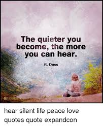 I Love You More Quotes Awesome The Quieter You Become The More You Can Hear R Dass EXPANDE Hear