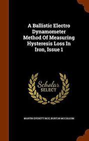 A Ballistic Electro Dynamometer Method Of Measuring Hysteresis Loss In  Iron, Issue 1: Amazon.co.uk: Rice, Martin Everett, McCollum, Burton:  9781345926262: Books