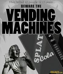 How Many People Are Killed By Vending Machines Unique Beware The Vending Machine 48 Everyday Things That Can Kill You