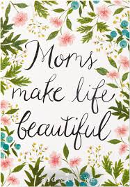 Beautiful Mothers Day Quotes Best Of Moms Make Life Beautiful Let Mom Know How Thankful You Are For Her