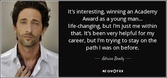 adrien brody quote it s interesting winning an academy award as it s interesting winning an academy award as a young man life