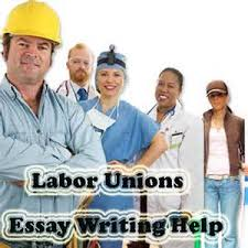 labor unions edu essay management essays union labor essayterm paper labor unions essay term paper research paper business in this essay ill write about union membership
