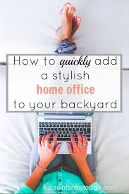 how to quickly add a stylish home office to your backyard add home office