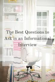 best questions to ask in an informational interview the best questions to ask in an informational interview