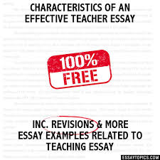 of an effective teacher essay characteristics of an effective teacher essay