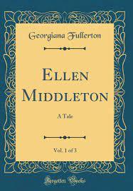 Ellen Middleton, Vol. 1 of 3: A Tale (Classic Reprint): Fullerton,  Georgiana: 9780484360340: Amazon.com: Books