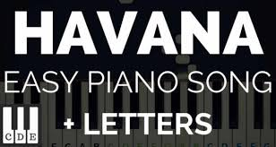 Here you have some very easy piano solo arrangements for beginners. Havana Easy Piano Song For Beginners Letters Simple Piano Song Piano Notes For Beginners