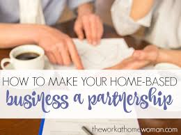 to make your home based business a partnership how to make your home based business a partnership