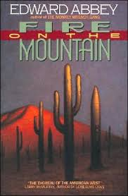 fire on the mountain by edward abbey pagesofjulia i have difficulty beginning this review i found this book very moving and beautiful i m glad to have found such joy in edward abbey this time around