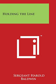 sergeant harold baldwin - holding line - AbeBooks