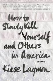how to slowly kill yourself and others in america kiese laymon how to slowly kill yourself and others in america kiese laymon 9781932841770 com books