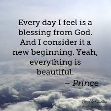 Beautiful Beginning Quotes Best of Every Day I Feel Is A Blessing From God And I Consider It A New