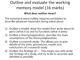planning an essay this powerpoint is now on the website under wmm  outline and evaluate the working memory model 16 marks what does outline mean