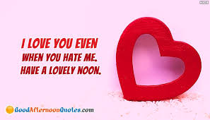 Good Afternoon Love Quotes Magnificent I Love You Even When You Hate Me Have A Lovely Noon