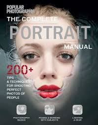 the complete portrait manual popular photography 200 tips and techniques for shooting perfect photos of people the editors of popular photography