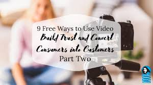 9 FREE Ways to Use Video to Build Trust and Convert Consumers into  Customers - Part Two - Melissa Forziat Events and Marketing