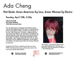 Ada Cheng Performance and Discussion (Not Quite: Asian American by Law,  Asian Women by Desire) – April 10 | UIC