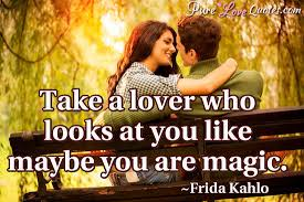 Quote About Love Impressive Take A Lover Who Looks At You Like Maybe You Are Magic PureLoveQuotes