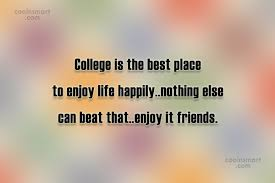 College Quotes Inspirational Beauteous Quotes About College Life Inspiration Images With Quotes 48