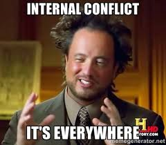 Internal Conflict It's Everywhere - Ancient Aliens | Meme Generator via Relatably.com