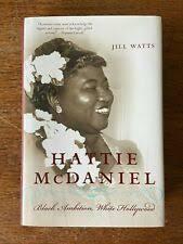 Hattie Mcdaniel : Black Ambition, White Hollywood by Jill Watts (2005,  Hardcover) for sale online | eBay