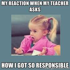 My reaction when my teacher asks how I got so responsible - Baby ... via Relatably.com