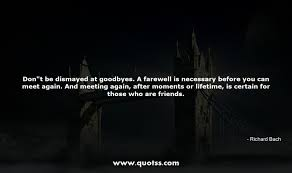 Dont Be Dismayed At Goodbyes A Farewell Is Necessary Before You