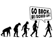 Go Back We Fucked Up Funny Evolution