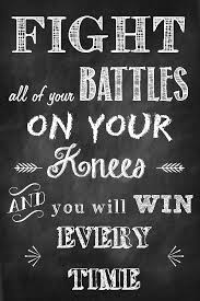 Mormon Quotes New Fight All Of Your Battles On Your Knees And You Amen