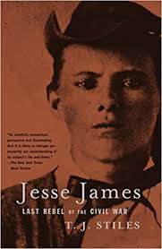Jesse <b>James</b>: <b>Last</b> Rebel of the Civil War: Stiles, T.J. ...
