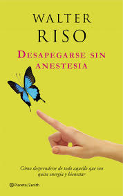 Desapegarse sin anestesia de Walter Riso